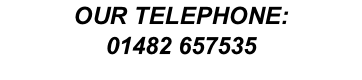 OUR TELEPHONE: 01482 657535